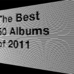 The Best 50 Albums of 2011